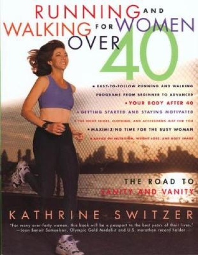 Running and Walking for Women over 40: The Road to Sanity and Vanity.