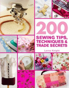 200 Sewing Tips, Techniques & Trade  : An Indispensable Compendium of Technical Know-How and Troubleshooting Tips