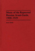 Music of the Repressed Russian Avant-Garde, 1900-1929
