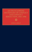 An Encyclopedic Dictionary of Conflict and Conflict Resolution, 1945-1996