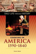 Cooking in America, 1590-1840 (The Greenwood Press Daily Life Through History Series