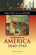 Cooking in America, 1840-1945 (The Greenwood Press Daily Life Through History Series