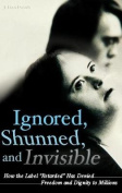 Ignored, Shunned, and Invisible