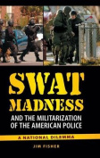 SWAT Madness and the Militarization of the American Police