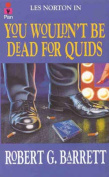 You Wouldn't Be Dead for Quids