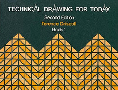 Technical Drawing for Today: Bk. 1 by Terence Driscoll.