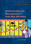 Understanding the Community Management of High Risk Offenders