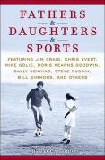 Fathers & Daughters & Sports  : Featuring Jim Craig, Chris Evert, Mike Golic, Doris Kearns Goodwin, Sally Jenkins, Steve Rushin, Bill Simmons, and Others