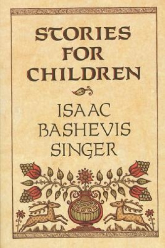 Stories for Children by Isaac Bashevis Singer.