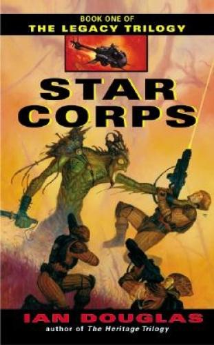 Star Corps (Legacy Trilogy) by Ian Douglas.