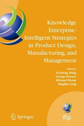 Knowledge Enterprise -  Intelligent Strategies in Product Design, Manufacturing, and Management