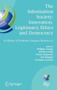 The Information Society - Innovation, Legitimacy, Ethics and Democracyin Honor of Professor Jacques Berleur S.J.