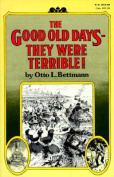 The Good Old Days--They Were Terrible!