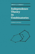 Independence Theory in Combinatorics (Chapman and Hall Mathematics Series