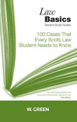 100 Cases That Every Scots Law Student Needs to Know