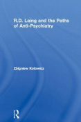 R.D.Laing and the Paths of Anti-psychiatry