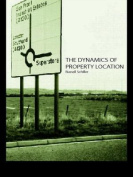 Dynamics of Property Location - Value and the Factors Which Drive the Location of Shops, Offices and Other Land Uses