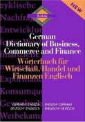 Routledge German Dictionary of Business, Commerce and Finance Worterbuch fur Wirtschaft, Handel und Finanzen