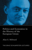 Politics and Economics in the History of the European Union