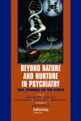 Beyond Nature and Nurture in Psychiatry