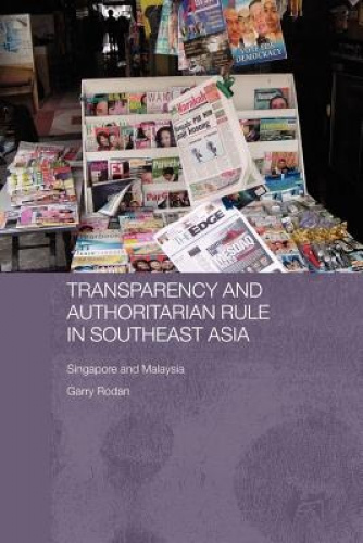 Transparency and Authoritarian Rule in Southeast Asia: Singapore and Malaysia