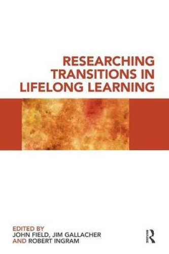 Researching Transitions in Lifelong Learning by John Field.