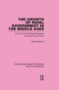 The Growth of Papal Government in the Middle Ages