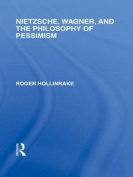 Nietzsche, Wagner and the Philosophy of Pessimism (Rouledge Library Editions