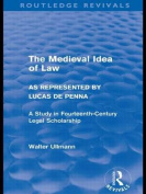 The Medieval Idea of Law as Represented by Lucas de Penna (Routledge Revivals