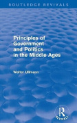 Principles of Government and Politics in the Middle Ages (Routledge Revivals