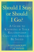 Should I Stay or Should I Go? A Guide to Sorting Out WhetherYour Relationship can - and Should - be Saved