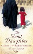 Good Daughter, The A Memoir of My Mothers Hidden Life