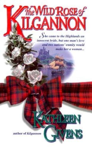 The Wild Rose of Kilgannon by Kathleen Givens.