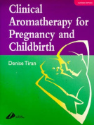Clinical Aromatherapy for Pregnancy and Childbirth