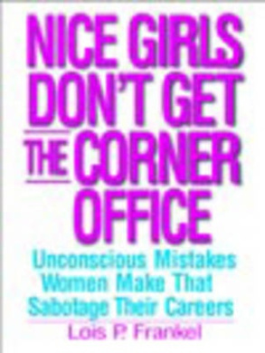 Nice Girls Don't Get the Corner Office: 101 Unconscious Mistakes Women Make...