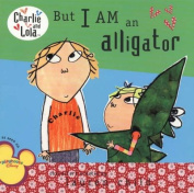 But I Am an Alligator (Charlie and Lola