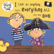 I Can Do Anything That's Everything All on My Own (Charlie and Lola