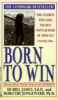 Born to Win: Transactional Analysis with Gestalt Experiments: Transactional Analysis with Gestalt Experiments (Signet)