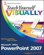 Teach Yourself Visually Microsoft Office PowerPoint 2007 (Teach Yourself Visually