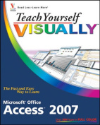 Teach Yourself Visually Microsoft Office Access 2007 (Teach Yourself Visually