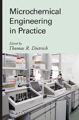 Microchemical Engineering in Practice by Thomas R. Dietrich.