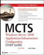 MCTS: Windows Server 2008 Applications Infrastructure Configuration Study Guide
