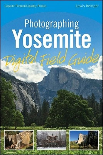 Photographing Yosemite Digital Field Guide by Lewis Kemper.