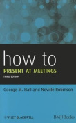 How to Present at Meetings (3rd Revised edition).
