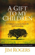 A Gift to My Children - a Father's Lessons for    Life and Investing