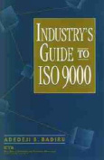 Industry's Guide to ISO 9000 Process