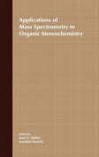 Applications of Mass Spectrometry to Organic Stereo Chemistry