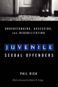 Understanding, Assessing and Rehabilitating Juvenile Sexual Offenders