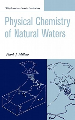 Physical Chemistry of Natural Waters (Wiley Interscience Series in Geochemistry)