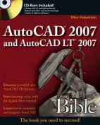 AutoCAD 2007 and AutoCAD LT 2007 Bible [With CDROM]